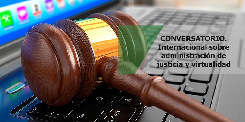 Conversatorio internacional sobre administración de justicia y virtualidad