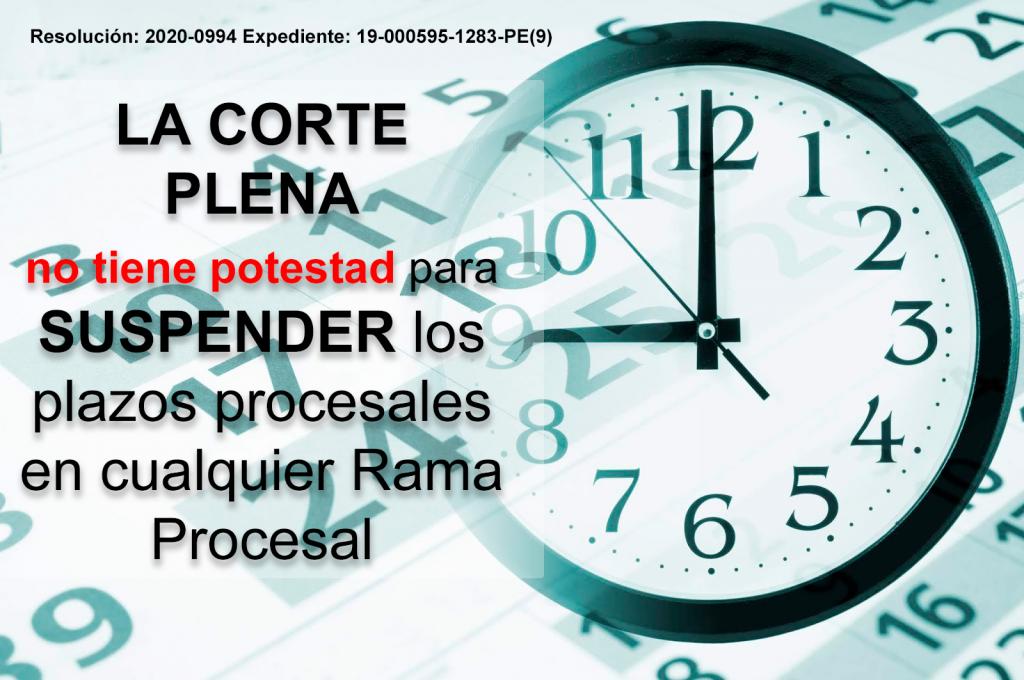 Razones legales por las cuales se puede indicar que la Corte Plena no tiene potestad para suspender los plazos procesales en cualquier Rama Procesal.