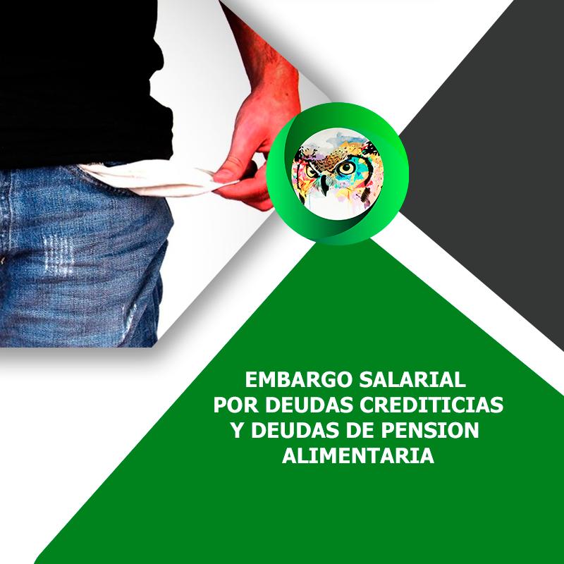 EMBARGO SALARIAL POR DEUDAS CREDITICIAS Y DEUDAS DE PENSION ALIMENTARIA